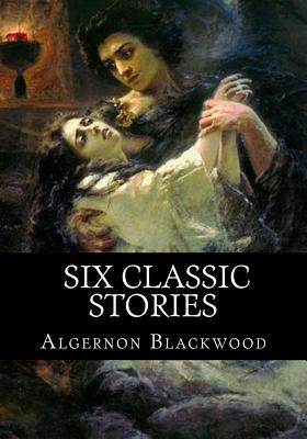 Algernon Blackwood, Six classic stories by Algernon Blackwood