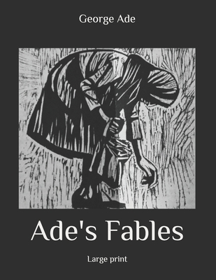 Ade's Fables: Large Print by George Ade