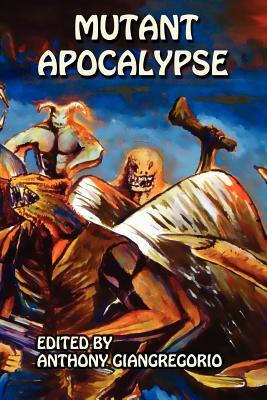 Mutant Apocalypse by Anthony Giangregorio, Kelly M. Hudson, Vincenzo Bilof