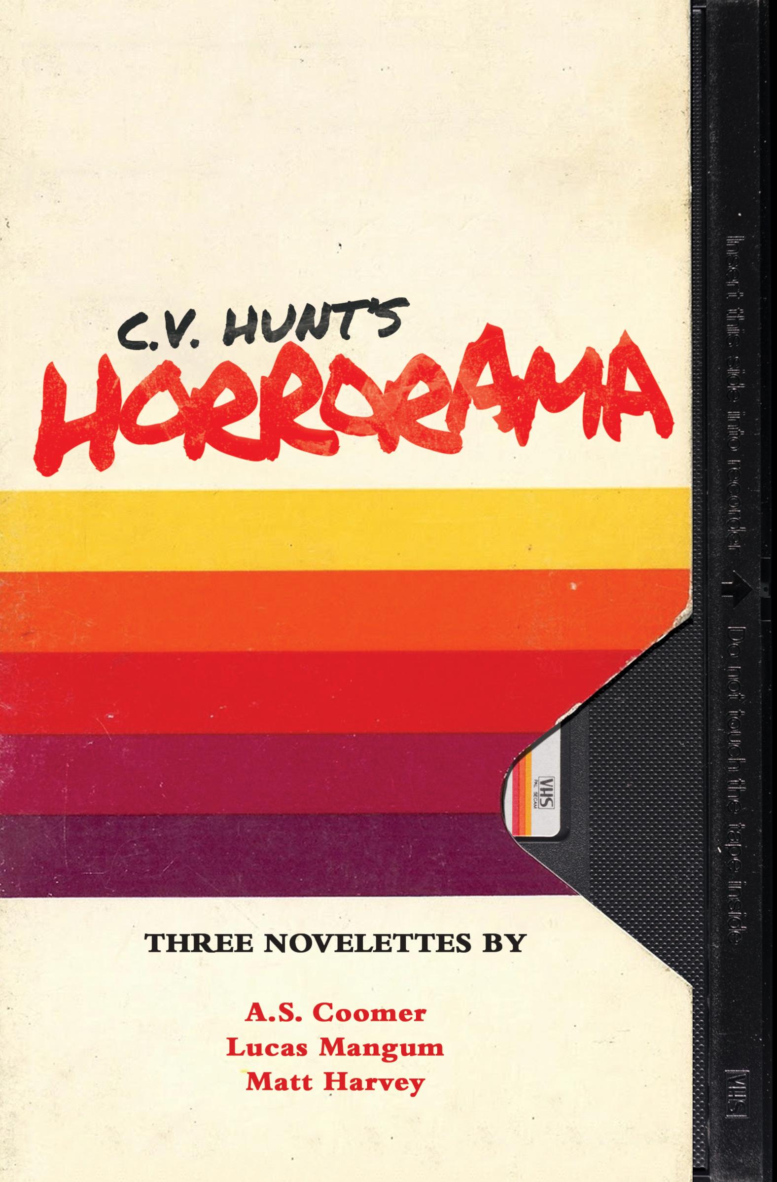 Horrorama by C.V. Hunt, A.S. Coomer, Lucas Mangum, Matt Harvey