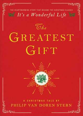 The Greatest Gift: A Christmas Tale by Philip Van Doren Stern