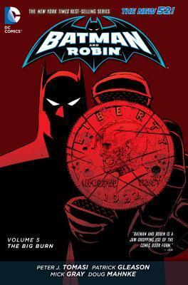 Batman and Robin, Volume 5: The Big Burn by Mick Grey, Patrick Gleason, Peter J. Tomasi