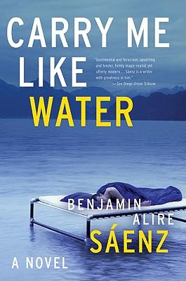 Carry Me Like Water by Benjamin Alire Sáenz