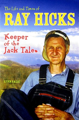 The Life and Times of Ray Hicks: Keeper of the Jack Tales by Lynn Salsi
