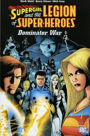 Supergirl and the Legion of Super-Heroes, Vol. 5: Dominator War by Mick Gray, Mark Waid, Barry Kitson, Kalman Andrasofszky