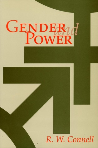 Gender and Power: Society, the Person, and Sexual Politics by Raewyn W. Connell