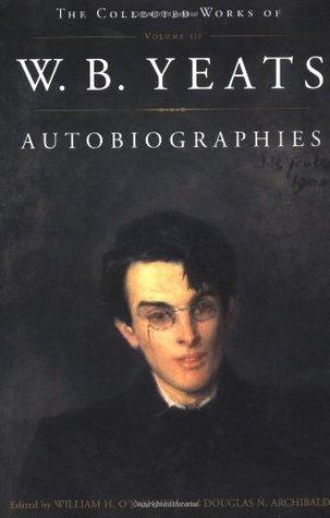 Autobiographies by William H. O'Donnell, J. Fraser Cocks III, W.B. Yeats, Gretchen Schwenker, Douglas N. Archibald