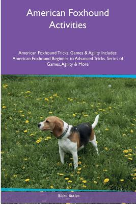 American Foxhound Activities American Foxhound Tricks, Games & Agility. Includes: American Foxhound Beginner to Advanced Tricks, Series of Games, Agil by Blake Butler