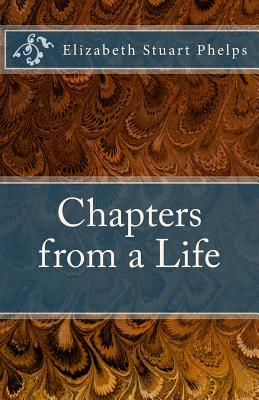 Chapters from a Life: Elizabeth Stuart Phelps by Elizabeth Stuart Phelps