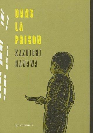 Dans la prison by Kazuichi Hanawa