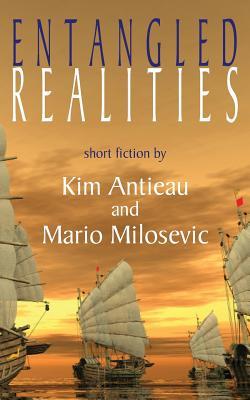 Entangled Realities by Mario Milosevic, Kim Antieau