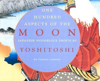 One Hundred Aspects of the Moon: Japanese Woodblock Prints by Yoshitoshi by Tamara Tjardes