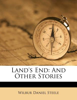 Land's End: And Other Stories by Wilbur Daniel Steele