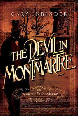 The Devil in Montmartre: A Mystery in Fin de Siècle Paris by Gary Inbinder