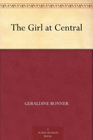The Girl at Central by Geraldine Bonner