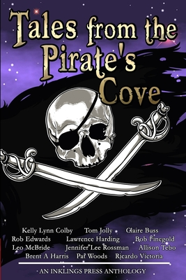 Tales From The Pirate's Cove: Twelve tall tales of piracy and plunder by Kelly Lynn Colby, Ricardo Victoria, Jennifer Lee Rossman