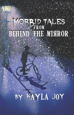 Morbid Tales from Behind the Mirror by Kayla Joy