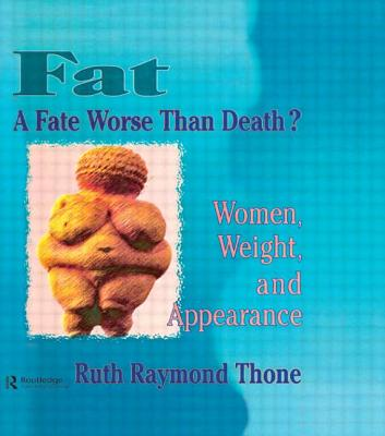 Fat - A Fate Worse Than Death?: Women, Weight, and Appearance by Ellen Cole, Ruth R. Thone, Esther D. Rothblum