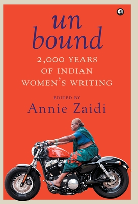 Un Bound 2000 Years of Indian Women's Writing by Annie Zaidi