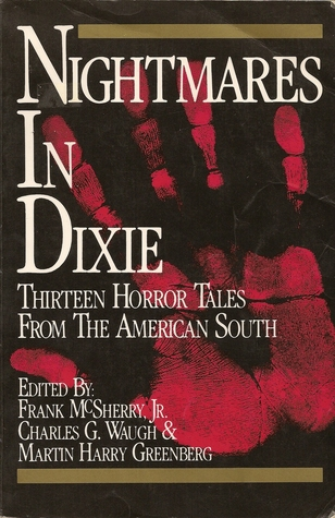 Nightmares in Dixie: Thirteen Horror Tales from the American South by Ted White, Henry S. Whitehead, John D. MacDonald, William Gilmore Simms, Jesse Stuart, Manly Wade Wellman, J.C Green, Martin Harry Greenberg, George W. Proctor, Kit Reed, Tom Reamy, Cornell Woolrich, Charles G. Waugh, Davis Grubb, Karl Edward Wagner, Anthony M. Rud