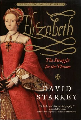 Elizabeth: The Struggle for the Throne by David Starkey