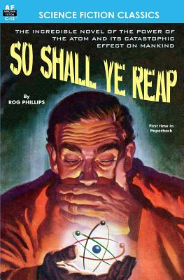So Shall Ye Reap by Rog Phillips