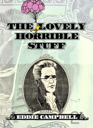 The Lovely Horrible Stuff by Eddie Campbell