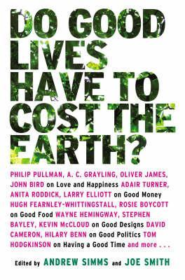 Do Good Lives Have to Cost the Earth? by A.C. Grayling, Philip Pullman, Andrew Simms, Oliver James, Joe Smith