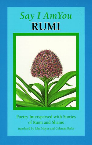 Say I Am You: Poetry Interspersed with Stories of Rumi and Shams by Coleman Barks, Rumi