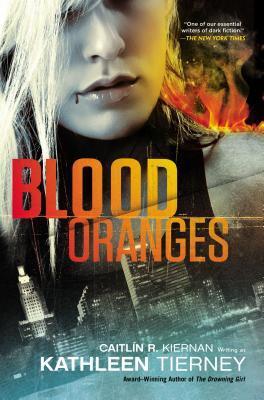 Blood Oranges by Kathleen Tierney, Caitlín R. Kiernan