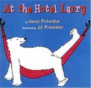 At the Hotel Larry by Daniel Pinkwater, Jill Pinkwater