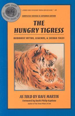 The Hungry Tigress: Buddhist Myths, Legends and Jataka Tales by Philip Kapleau, Rafe Martin