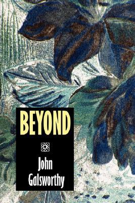 Beyond by John Sir Galsworthy