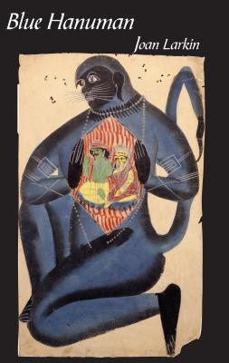 Blue Hanuman by Joan Larkin