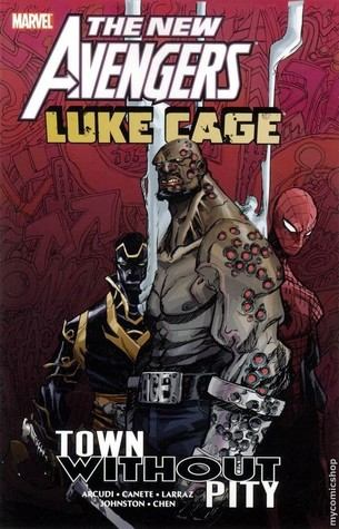 New Avengers: Luke Cage - Town Without Pity by Pepe Larraz, Eric Canete, Sean Chen, Antony Johnston, John Arcudi