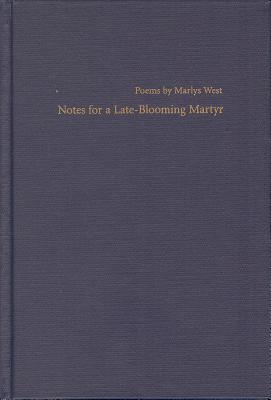 Notes for a Late-Blooming Martyr by Marlys West