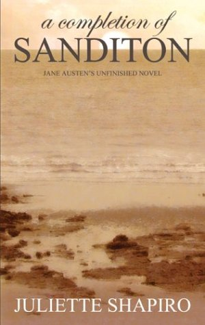 A Completion of Sanditon, Jane Austen's Unfinished Novel by Juliette Shapiro, Jane Austen