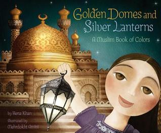 Golden Domes and Silver Lanterns: A Muslim Book of Colors by Mehrdokht Amini, Hena Khan