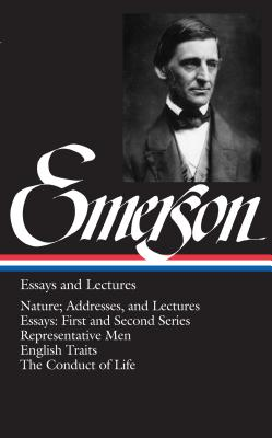 Ralph Waldo Emerson: Essays and Lectures by Ralph Waldo Emerson