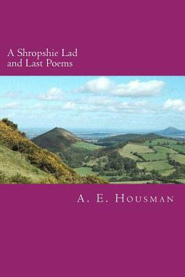 A Shropshire Lad and Last Poems by A. E. Housman