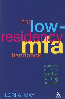 The Low-Residency MFA Handbook: A Guide for Prospective Creative Writing Students by Jason Jack Miller, Natalie Duvall, Matt Duvall, Heidi Ruby Miller, Nicole Taft, Lori A. May, Shelley Bates, Albert Wendland