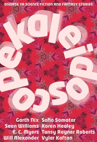 Kaleidoscope: Diverse YA Science Fiction and Fantasy Stories by Sean Williams, Gabriela Lee, Garth Nix, Sofia Samatar, Dirk Flinthart, William Alexander, Holly Kench, Karen Healey, Faith Mudge, Tim Susman, Vylar Kaftan, Sean Eads, Alena McNamara, E.C. Myers, John Chu, Alisa Krasnostein, Amal El-Mohtar, Julia Rios, Tansy Rayner Roberts, Shveta Thakrar, Ken Liu, Jim C. Hines