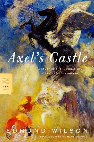 Axel's Castle: A Study of the Imaginative Literature of 1870-1930 by Edmund Wilson, Mary Gordon
