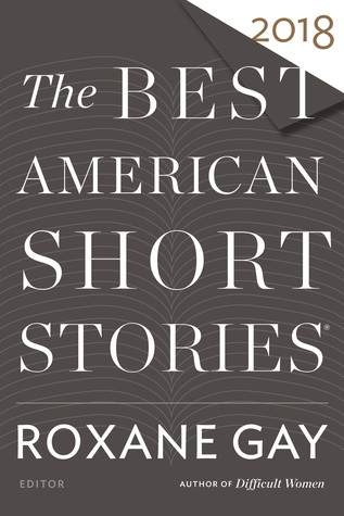 The Best American Short Stories 2018 by Heidi Pitlor, Roxane Gay