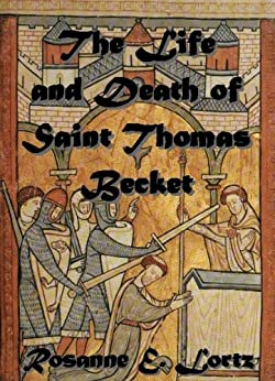 The Life and Death of Saint Thomas Becket: Type of Paul, Type of Peter, Type of Christ by Rosanne E. Lortz