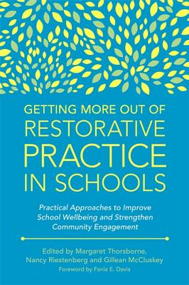 Getting More Out of Restorative Practice in Schools: Practical Approaches to Improve School Wellbeing and Strengthen Community Engagement by