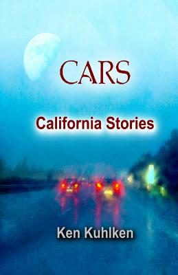 Cars: California Stories by Ken Kuhlken