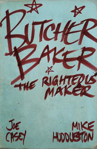 Butcher Baker, the Righteous Maker by Joe Casey, Mike Huddleston
