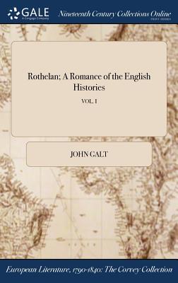 Rothelan; A Romance of the English Histories; Vol. I by John Galt