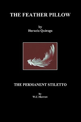 The Feather Pillow and the Permanent Stiletto by W.C. Morrow, Horacio Quiroga